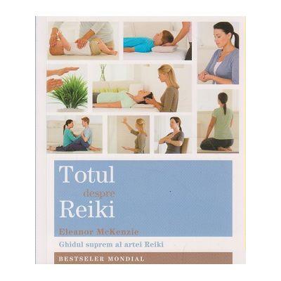 Totul despre Reiki ( Editura: Adevar Divin, Autor: Eleanor McKenzie ISBN 9786068420684 )