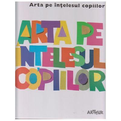 Arta pe intelesul copiilor / Cartea Alba ( Editura: Arthur ISBN 9786067881219 )