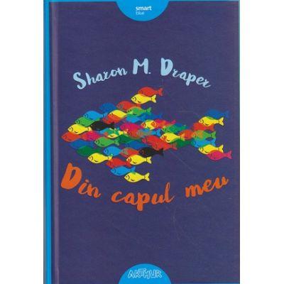 Din capul meu ( Editura: Arthur, Autor: Sharon M DraperISBN 9786067880199 )