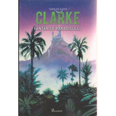 Fantanile Paradisului ( Editura: Paladin, Autor: Arthur G. Clarke ISBN 9786068351062 )