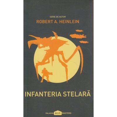 Infanteria stelara ( Editura: Paladin, Autor: Robert A. Heinlein ISBN 978-606-93846-4-0 )