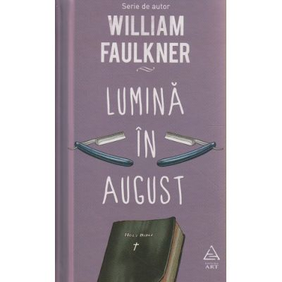 Lumina in August ( Editura: Art Grup Editorial, Autor: William Faulkner ISBN 9786067104707 )