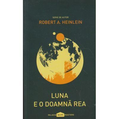 Luna e o doamna rea ( Editura: Paladin, Autor: Robert A. Heinlein ISBN 978-606-8673-36-3 )