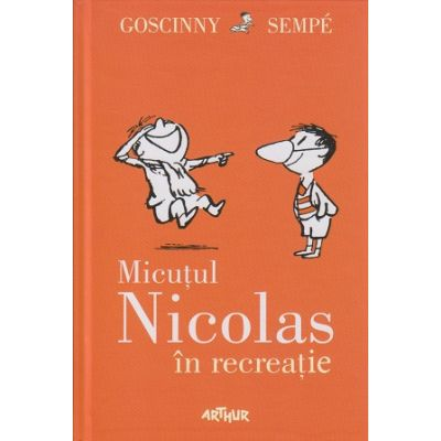 Micutul Nicolas in recreatie?( Editura: Arthur, Autor: Goscinny Sempe ISBN 978-606-8620-57-2 )