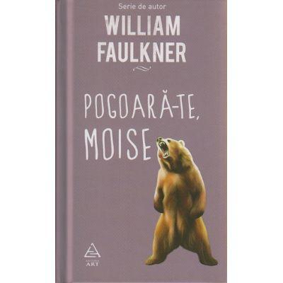 Pogoara-te, Moise ( Editura: Art Grup Editorial, Autor: William Faulkner ISBN 978-606-710-472-1 )