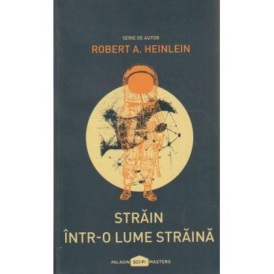 Strain intr-o lume straina ( Editura: Paladin, Autor: Robert A. Heinlein ISBN 9786068673424 )