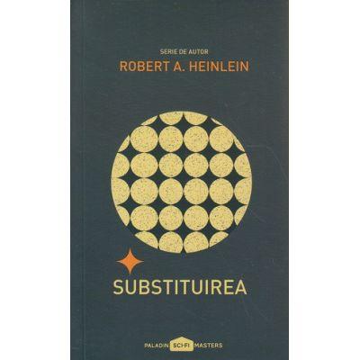 Substituirea ( Editura: Paladin, Autor: Robert A. Heinlein ISBN 978-606-8673-24-0 )