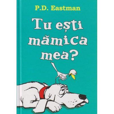 Tu esti mamica mea? ( Editura: Arthur, Autor: P. D. Eastman ISBN 9786067881141 )