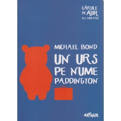Un urs pe nume Paddington ( Editura: Arthur, Autor: Michael Bond ISBN 978-606-788-087-8 )