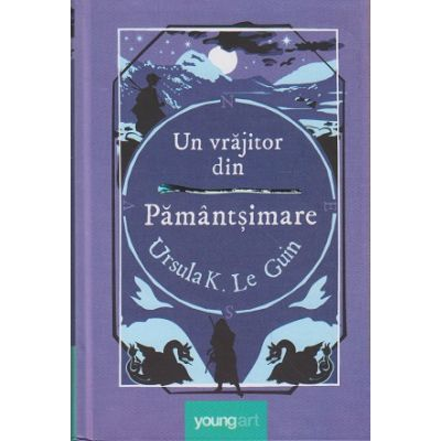 Un vrajitor din Pamant si mare ( Editura: Art Grup Editorial, Autor: Ursula K. Le Guin ISBN 978-606-8811-23-9 )