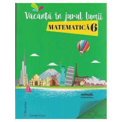 Vacanta in jurul lumii Matematica pentru clasa a 6-a ( Editura: Booklet, Autor: Daniela Stoica ISBN 978-606-590-487-3 )
