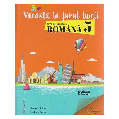 Vacanta in jurul lumii Limba si literatura romana pentru clasa a 5-a ( Editura: Booklet, Autor(i): Ramona Raducanu, Codruta Braun ISBN