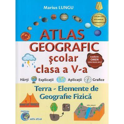 Atlas geografic scolar clasa a V-a. Terra - Elemente de geografie Fizica ( Editura: Carta Atlas, Autor: Marius Lungu ISBN 978-606-8911-04-5 )