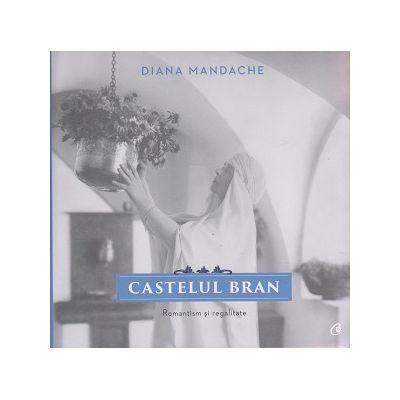 Castelul Bran ( Editura: Curtea Veche, Autor: Diana Mandache ISBN 9786065889347 )