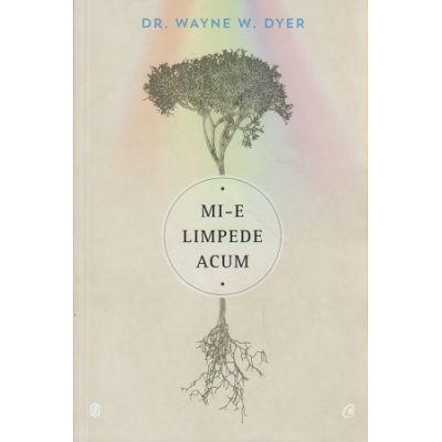 Mi-e limpede acum ( Editura: Curtea Veche, Autor: Dr. Wayne W. Dyer ISBN 978-606-588-790-9 )