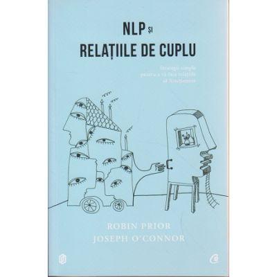 NLP si relatiile de cuplu ( Editura: Curtea Veche, Autor(i): Robin Prior, Joseph O' Connor ISBN 9786065887077 )