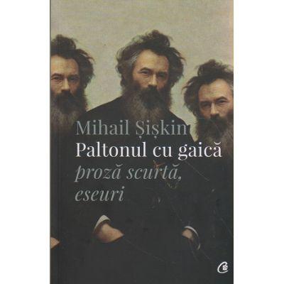 Paltonul cu gaica, proza scurta, eseuri ( Editura: Curtea Veche, Autor: Mihail Siskin ISBN 9786065889651 )