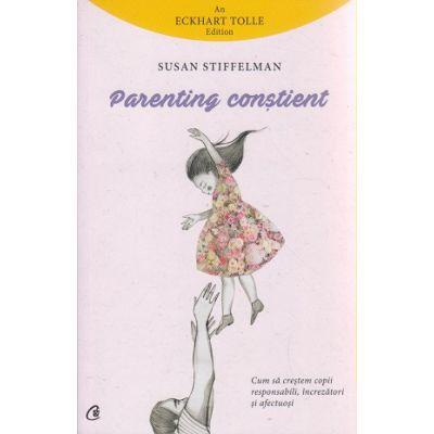 Parenting constient ( Editura: Curtea Veche, Autor: Susan Stiffelman ISBN 978-606-588-915-6 )
