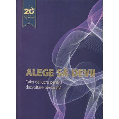 Alege sa devii, caiet de lucru pentru dezvoltare personala ( Editura: For You ISBN 978-606-639-140-5 )