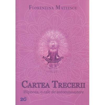 Cartea trecerii, Hipnoza, o cale de autocunoastere ( Editura: For You, Autor: Florentina Mateescu ISBN 978-606-639-134-4 )