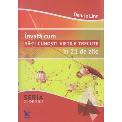 Invata sa-ti cunosti vietile trecute in 21 de zile ( Editura: For You, Autor: Denise Linn ISBN 978-606-639-145-0 )