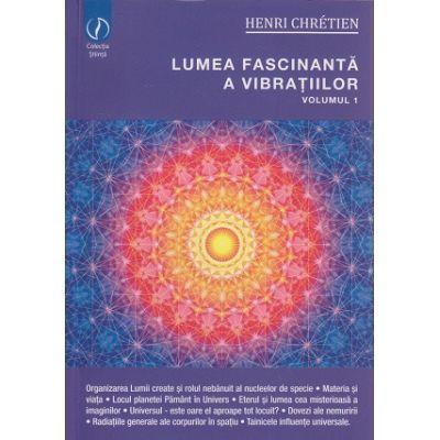 Lumea fascinanta a vibratiilor volumul 1 ( Editura: Ganesha, Autor: Henri Cheretien ISBN 978-606-8742-15-1 )