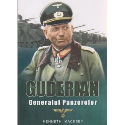 Guderian Generalul Panzerelor ( Editura: Miidecarti, Autor: Kenneth Macsey ISBN 978-606-94269-1-3 )
