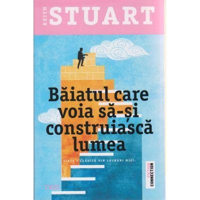 Baiatul care voia sa-si construiasca lumea ( Editura: Trei, Autor: Keith Stuart ISBN 978-606-40-0021-7 )