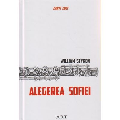 Alegerea Sofiei ( Editura: Art Grup Editorial, Autor: William Styrom ISBN 9786067104578 )