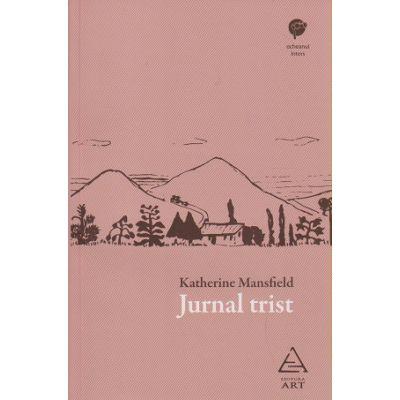 Jurnal trist ( Editura: Art Grup Editorial, Autor: Katherine Mansfield ISBN 9786067104646 )