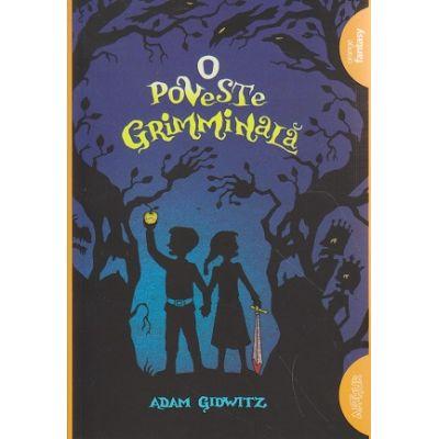 O poveste Grimminala ( Editura: Arthur, Autor: Adam Gidwitz ISBN 978-606-788-166-0 )
