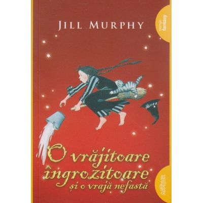 O vrajitoare ingrozitoare si o vraja nefasta ( Editura: Arthur, Autor: Jill Murphy ISBN 978-606-788-144-8 )