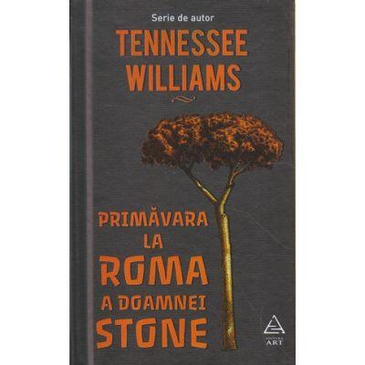 Primavara la Roma a doamnei Stone ( Editura: Art Grup Editorial, Autor: Tennessee Williams ISBN 978-606-710-473-8 )