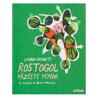 Rostogol pazeste pepenii ( Editura: Arthur, Autor: Lavinia Braniste ISBN 978-606-788-168-4 )