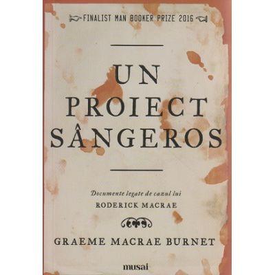 Un proiect sangeros ( Editura: Art Grup Editorial, Autor: Graeme Macrae Burnet ISBN 978-606-710-476-9 )