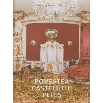 Povestea Castelului Peles ( Editura: Curtea Veche, Autor: Principele Radu al Romaniei ISBN 978-606-588-962-0 )