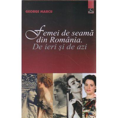Femei de seama din Romania ( Editura: Meronia, Autor: George Marcu ISBN 978-606-750-022-6 )