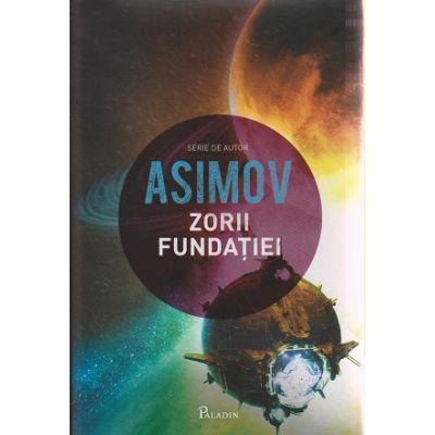 Fundatia vol VII, Zorii Fundatiei ( Editura: Paladin, Autor: Isaac Asimov ISBN 978-606-8673-48-6 )