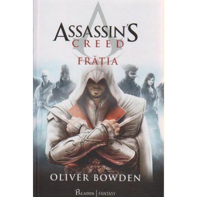 Assassins Creed / Fratia ( Editura: Paladin, Autor: Oliver Bowden ISBN 9786068673493 )