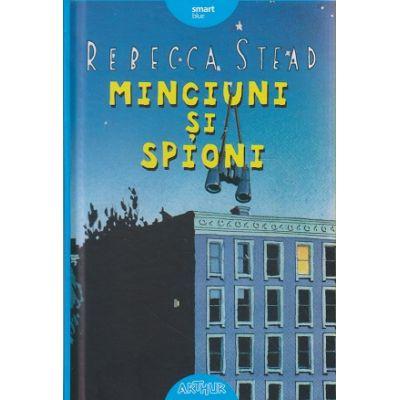 Minciuni si spioni ( Editura: Arthur, Autor: Rebecca Stead ISBN 9786067881462 )