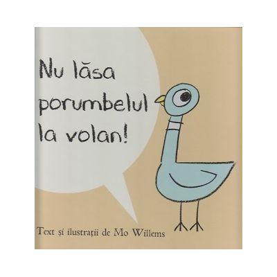 Nu lasa porumbelul la volan! ( Editura: Arthur, Autor: Mo Willems ISBN 978-606-788-177-6 )