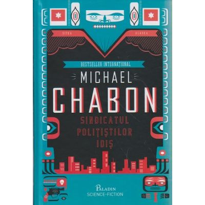 Sindicatul politistilor Idis ( Editura: Paladin, Autor: Micheal Chabon ISBN 978-606-8673-00-4 )