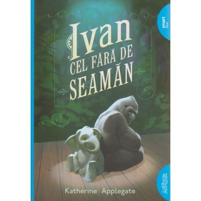 Ivan cel fara de seaman ( Editura: Arthur, Autor: Katherine Applegate ISBN 978-606-788-170-7 )