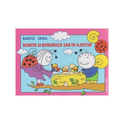Bobita si Buburuza sar in ajutor ( Editura: Casa, Autor: Bartos Erika ISBN 978-606-787-033-6 )