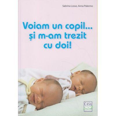 Voiam un copil si m-am trezit cu doi ( Editura: Casa, Autor(i): Sabrina Losso, Anna Palermo ISBN 9786067870114 )
