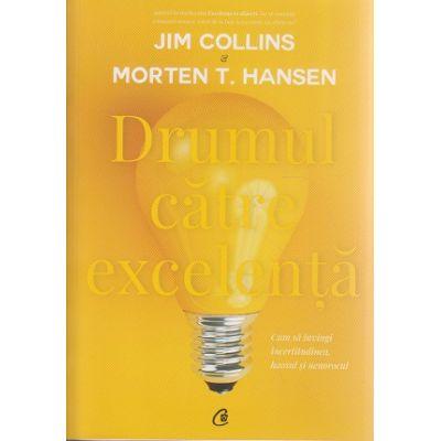 Drumul catre excelenta ( Editura: Curtea Veche, Autor(i): Jim Collins, Morten T. Hansen ISBN 978-606-588-398-7 )