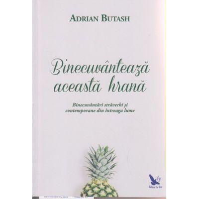 Binecuvanteaza aceasta hrana ( Editura: For You, Autor: Adrian Butash ISBN 978-606-639-126-9 )