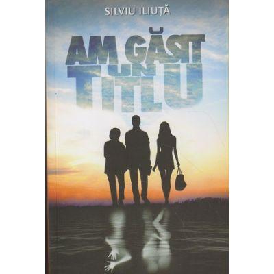 Am gasit un titlu ( Editura: Bookzone, Autor: Silviu Iliuta ISBN 978-606944301-9 )