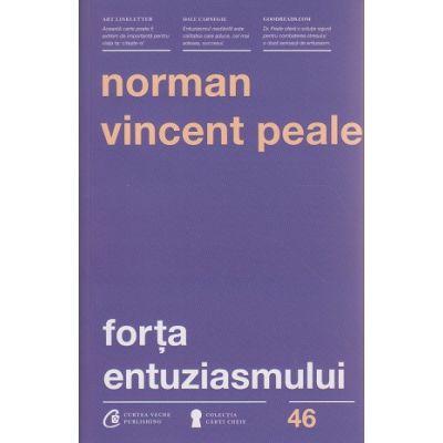 Forta entuziasmului ( Editura: Curtea Veche, Autor: Norman Vincent Peale ISBN 9786065889736 )