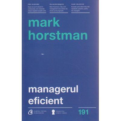 Managerul eficient ( Editura: Curtea Veche, Autor: Mark Horstman ISBN 978-606-588-972-9 )